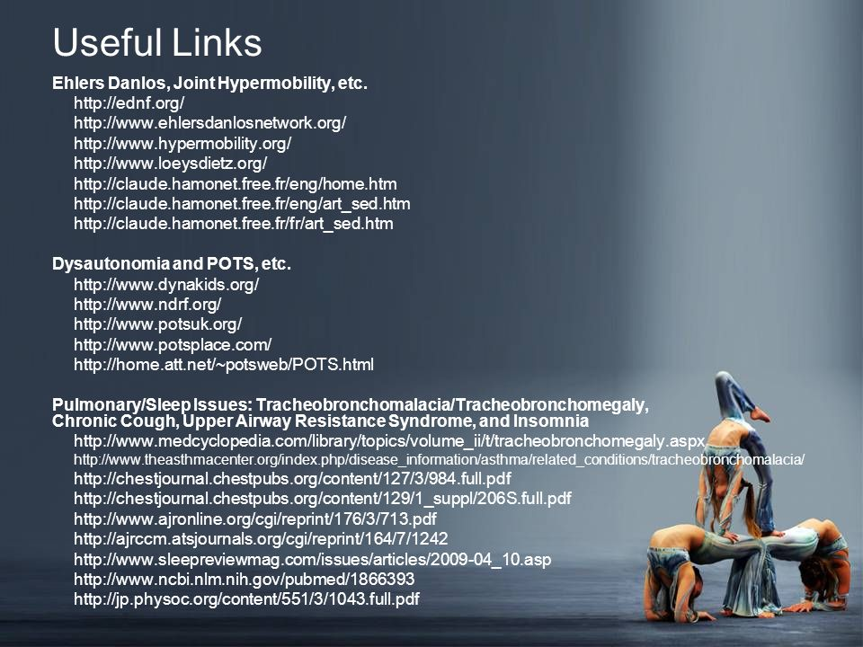 Useful Links Ehlers Danlos, Joint Hypermobility, etc. http://ednf.org/