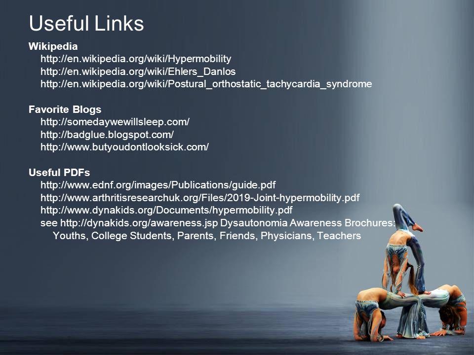 Useful Links Wikipedia http://en.wikipedia.org/wiki/Hypermobility