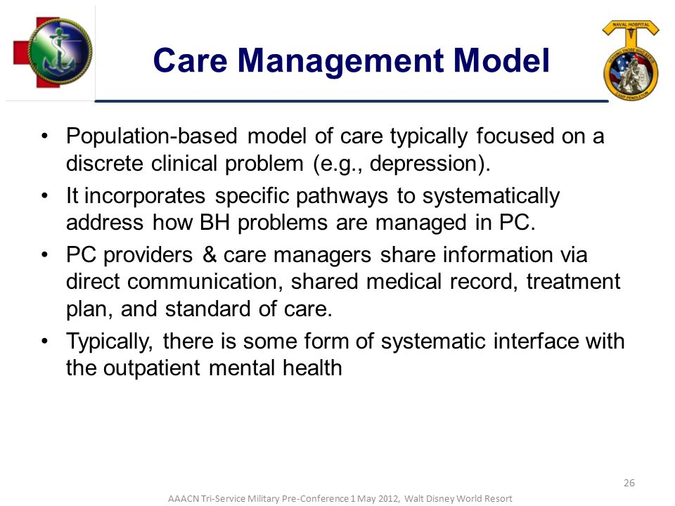 Care Management Model Population-based model of care typically focused on a discrete clinical problem (e.g., depression).