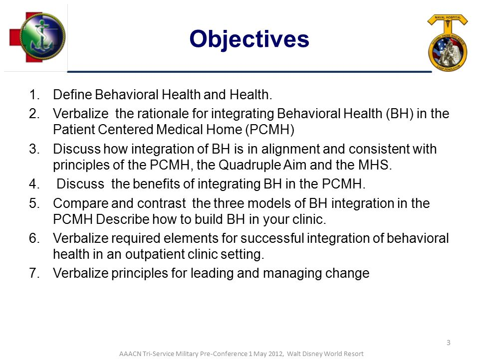 Objectives Define Behavioral Health and Health.