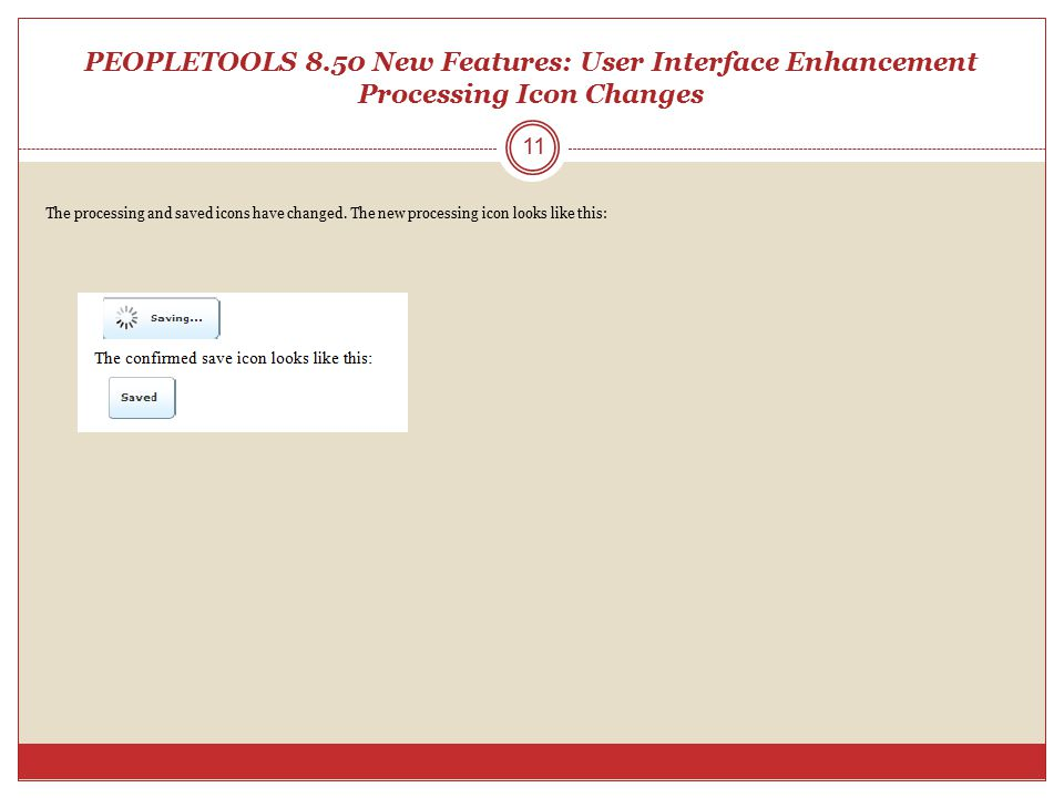 PEOPLETOOLS 8.50 New Features: User Interface Enhancement Processing Icon Changes