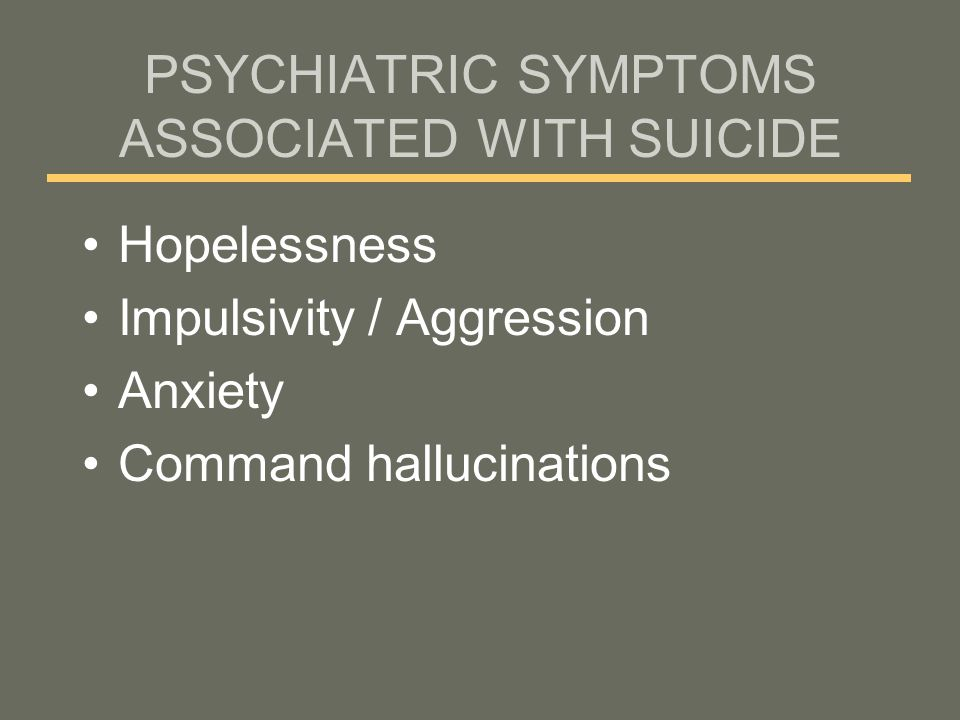 PSYCHIATRIC SYMPTOMS ASSOCIATED WITH SUICIDE
