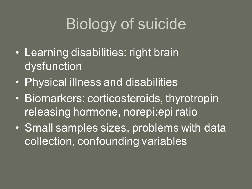 Biology of suicide Learning disabilities: right brain dysfunction