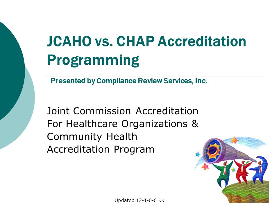 JCAHO vs. CHAP Accreditation Programming Presented by Compliance Review Services, Inc.