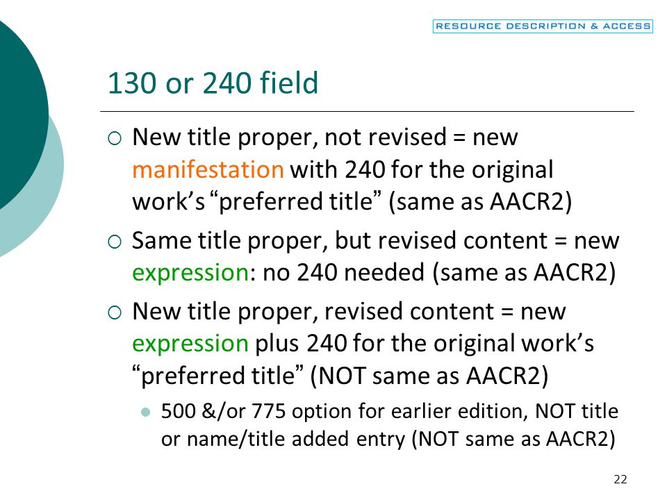 130 or 240 field New title proper, not revised = new manifestation with 240 for the original work's preferred title (same as AACR2)
