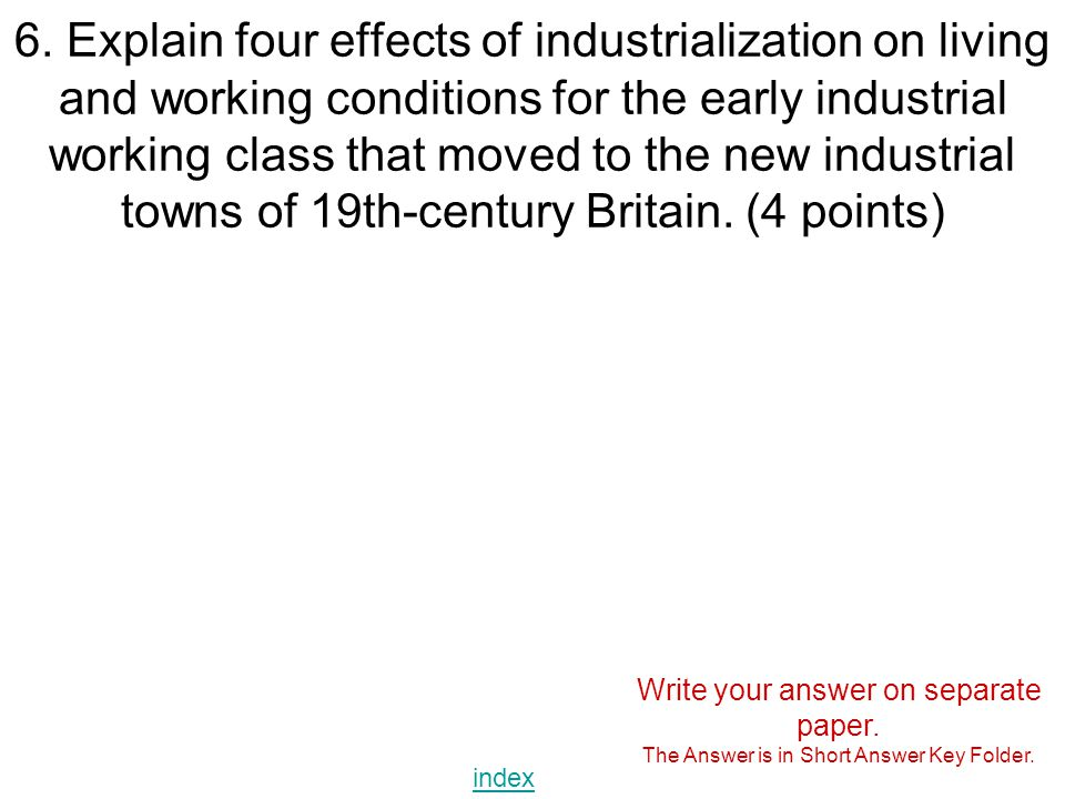 6. Explain four effects of industrialization on living and working conditions for the early industrial working class that moved to the new industrial towns of 19th-century Britain. (4 points)