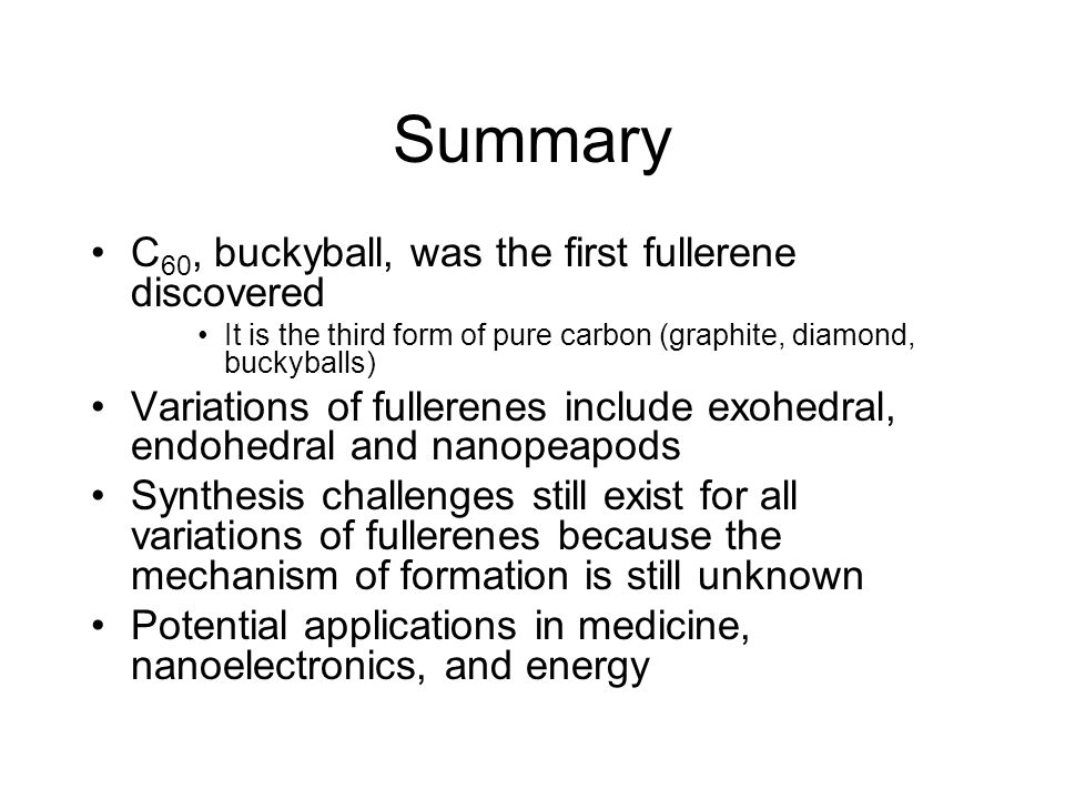 Summary C60, buckyball, was the first fullerene discovered