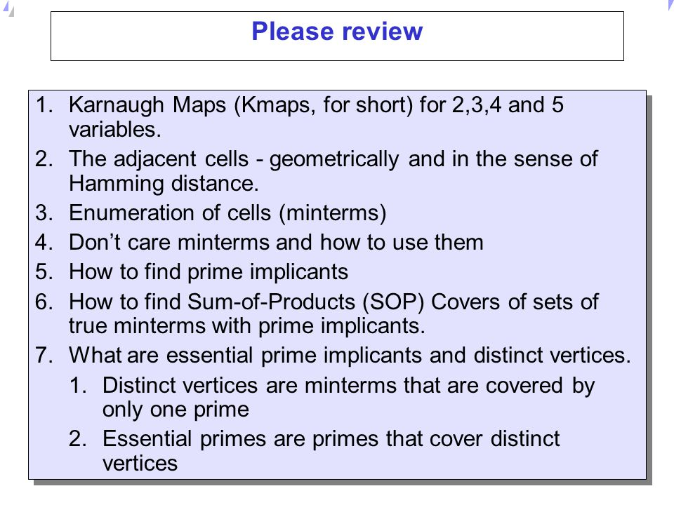 Please review Karnaugh Maps (Kmaps, for short) for 2,3,4 and 5 variables. The adjacent cells - geometrically and in the sense of Hamming distance.