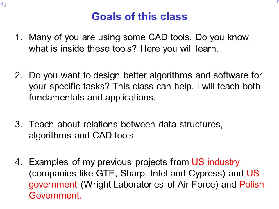 Goals of this class Many of you are using some CAD tools. Do you know what is inside these tools Here you will learn.