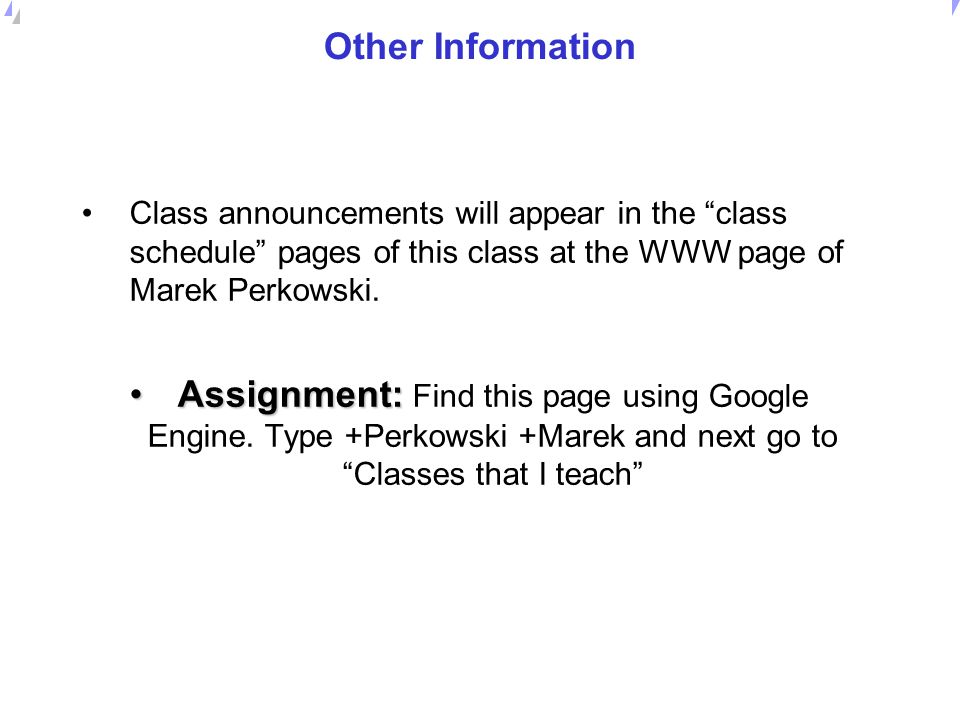 Other Information Class announcements will appear in the class schedule pages of this class at the WWW page of Marek Perkowski.