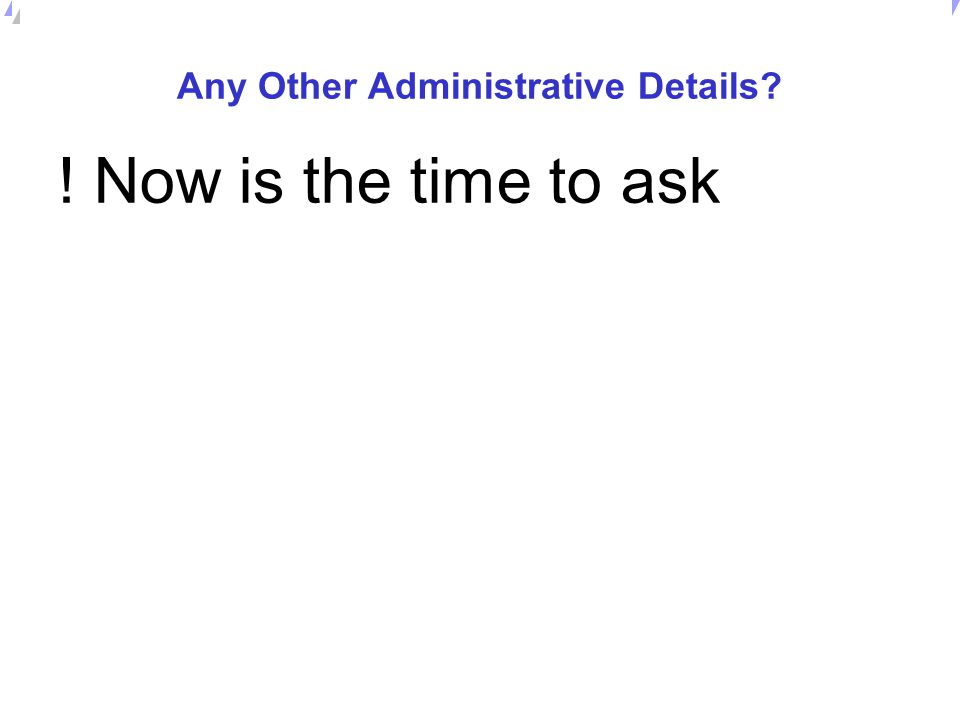 Any Other Administrative Details