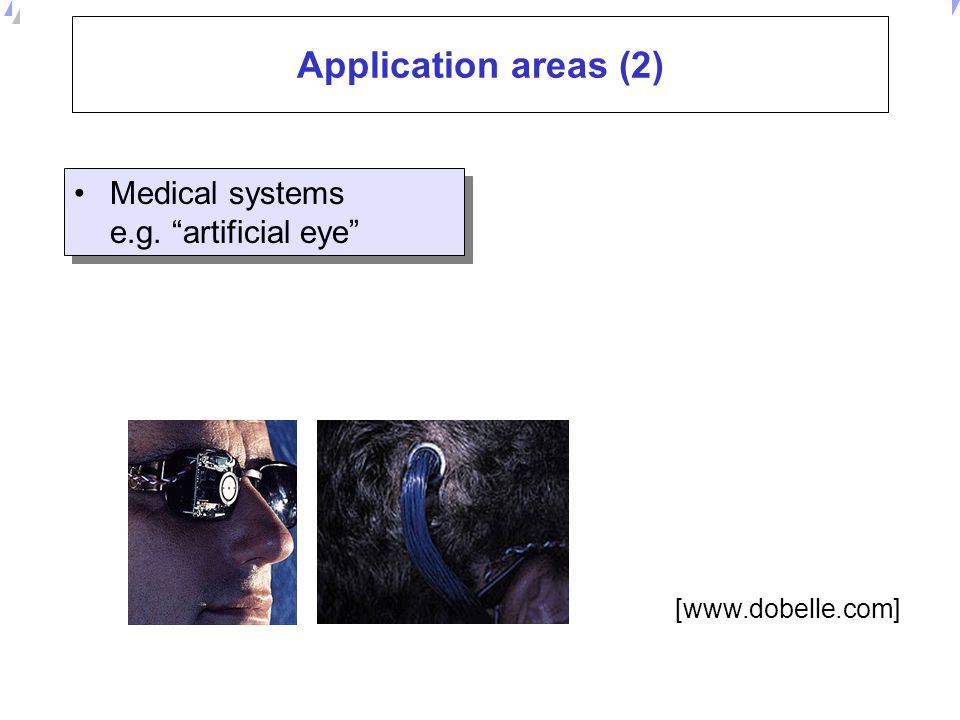 Application areas (2) Medical systems e.g. artificial eye