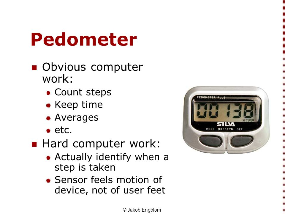 Pedometer Obvious computer work: Hard computer work: Count steps