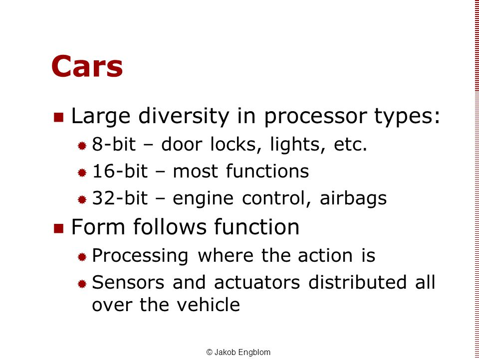 Cars Large diversity in processor types: Form follows function