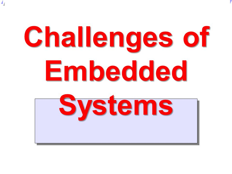 Challenges of Embedded Systems
