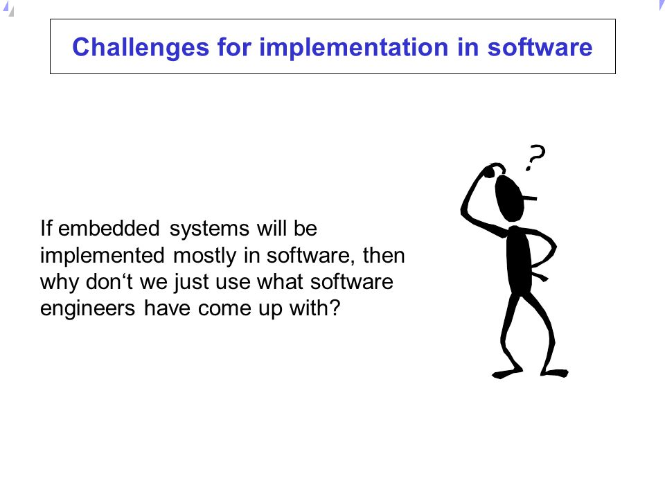Challenges for implementation in software