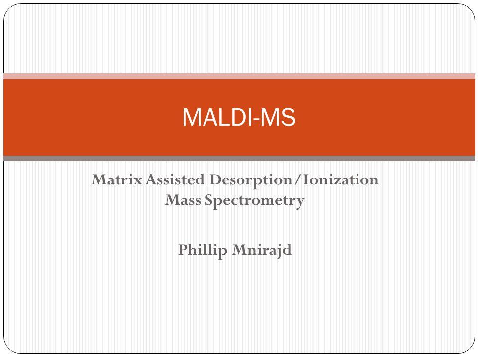 Matrix Assisted Desorption/Ionization Mass Spectrometry