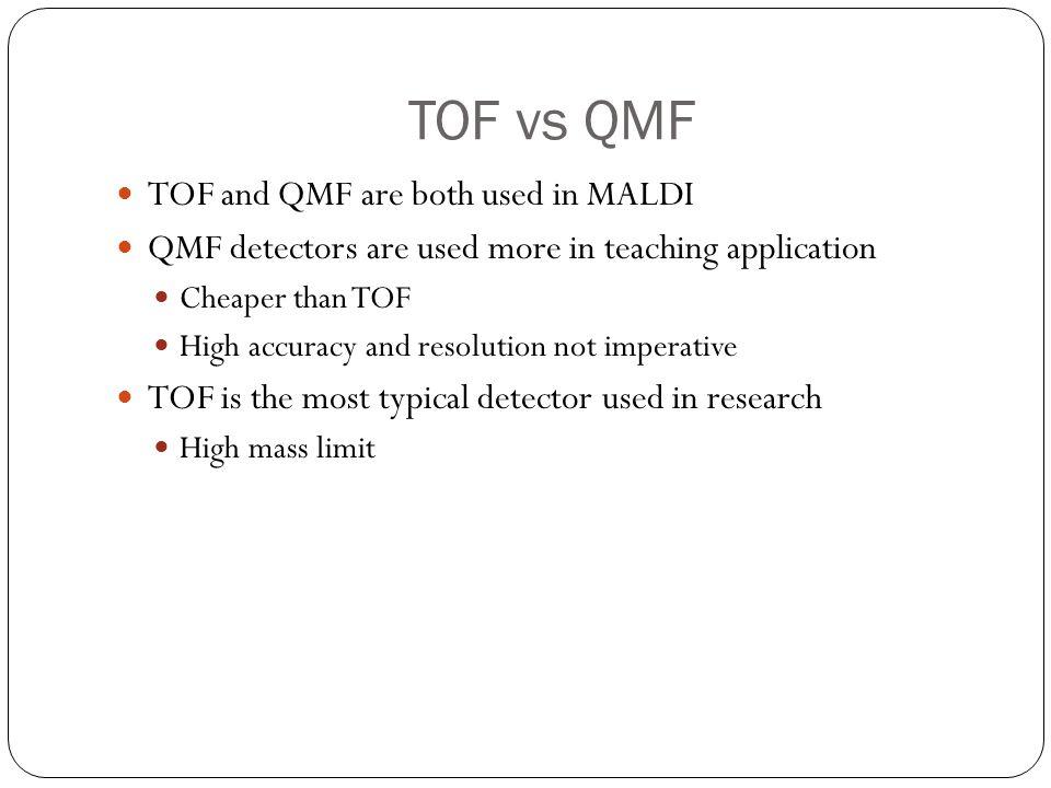 TOF vs QMF TOF and QMF are both used in MALDI