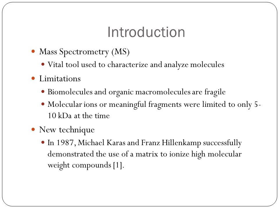 Introduction Mass Spectrometry (MS) Limitations New technique