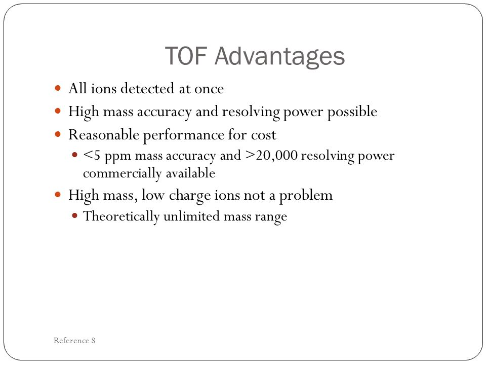 TOF Advantages All ions detected at once
