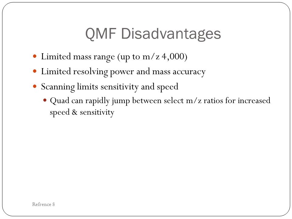 QMF Disadvantages Limited mass range (up to m/z 4,000)