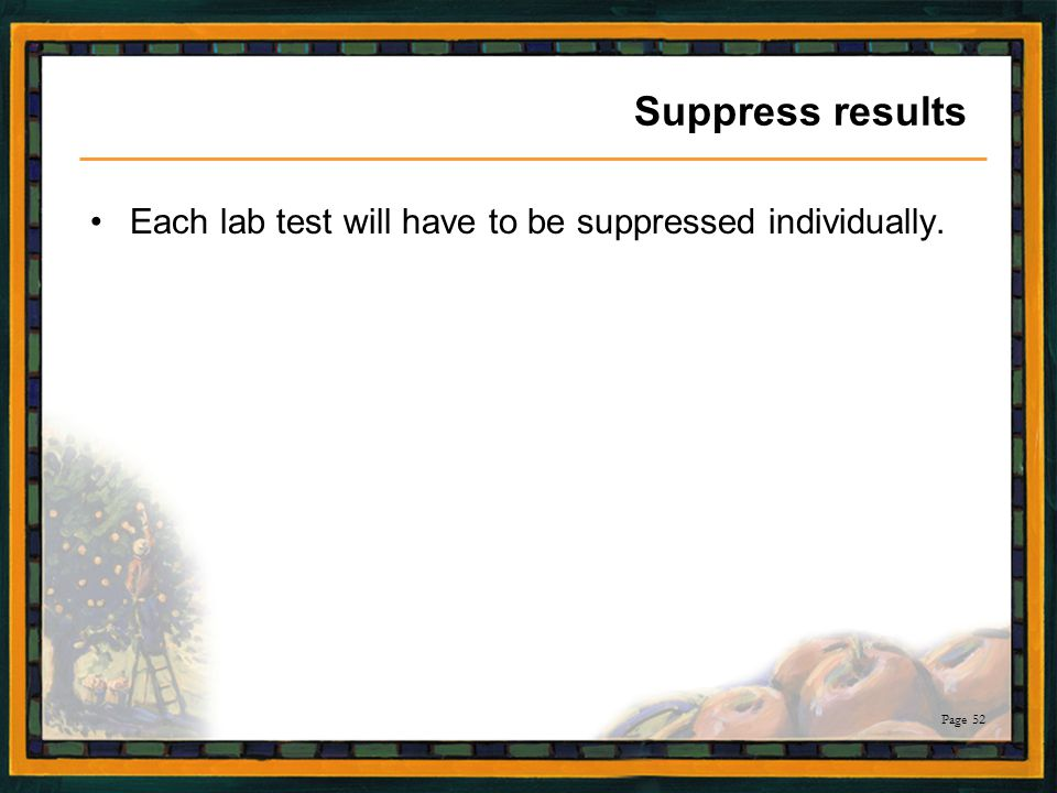 Suppress results Each lab test will have to be suppressed individually.