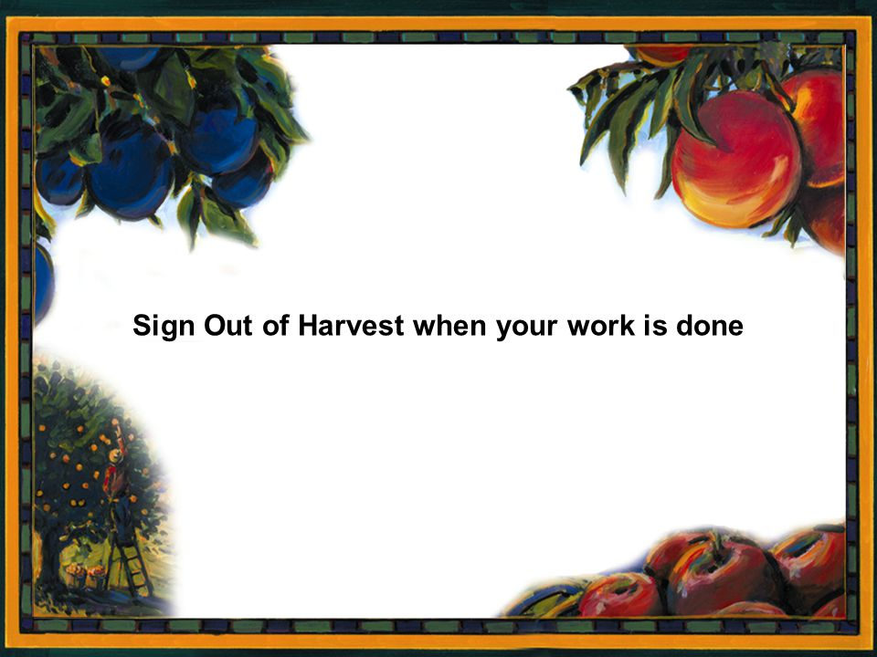 Sign Out of Harvest when your work is done