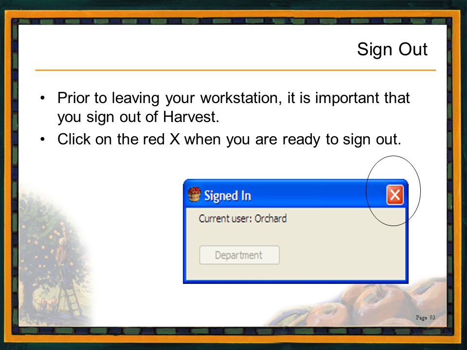 Sign Out Prior to leaving your workstation, it is important that you sign out of Harvest.