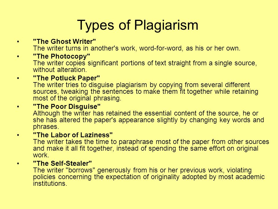 Types of Plagiarism The Ghost Writer The writer turns in another s work, word-for-word, as his or her own.