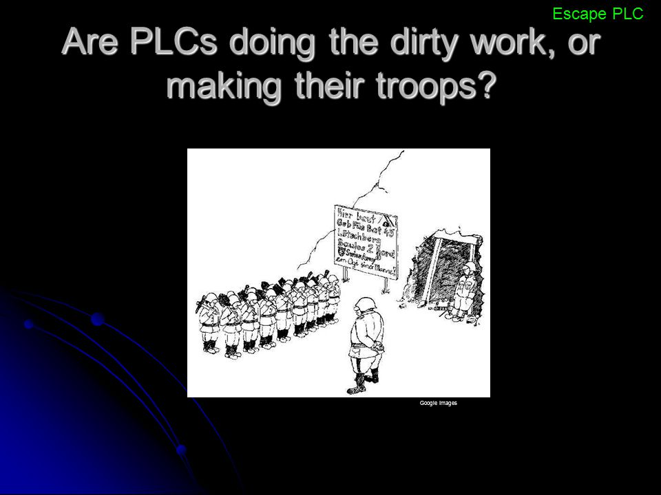 Are PLCs doing the dirty work, or making their troops