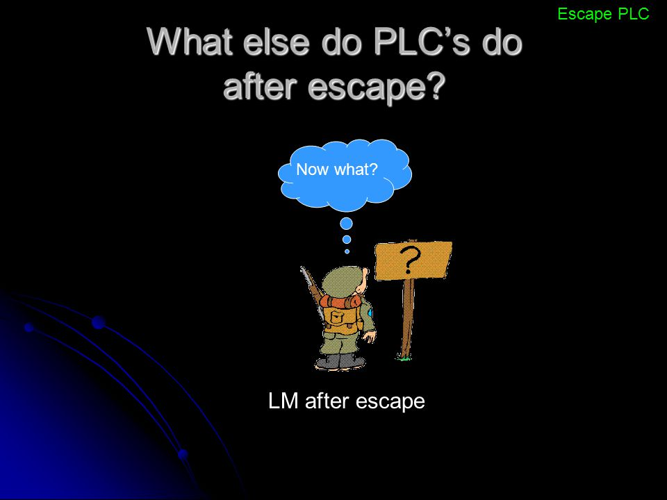 What else do PLC's do after escape