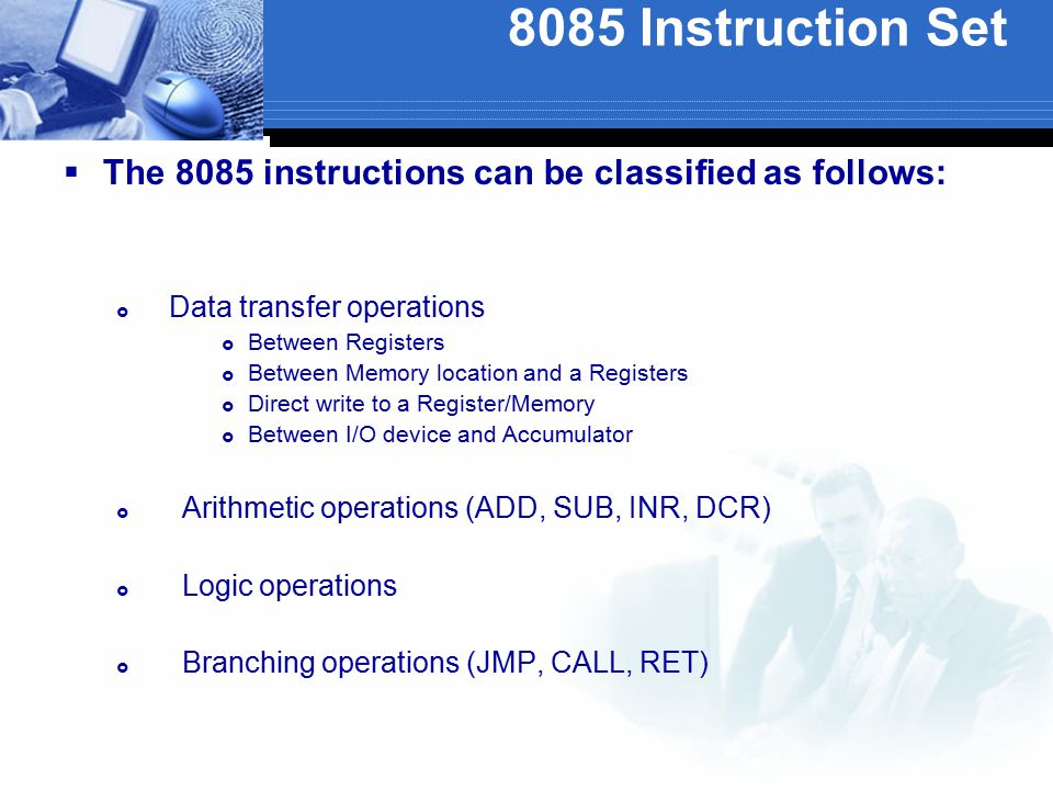 8085 Instruction Set The 8085 instructions can be classified as follows: Data transfer operations.