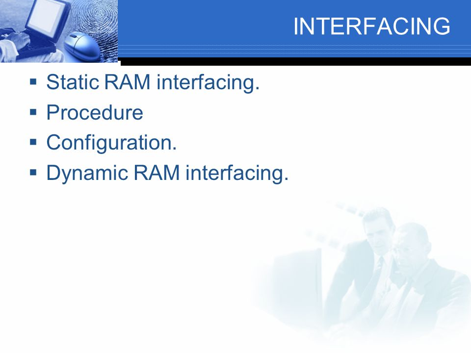 INTERFACING Static RAM interfacing. Procedure Configuration.