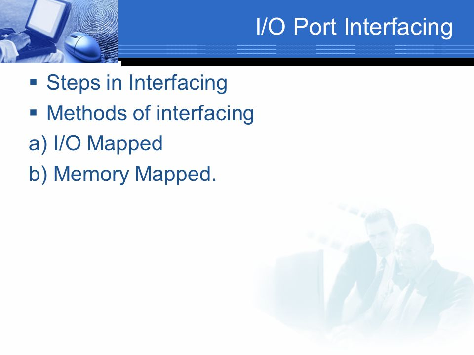 I/O Port Interfacing Steps in Interfacing Methods of interfacing