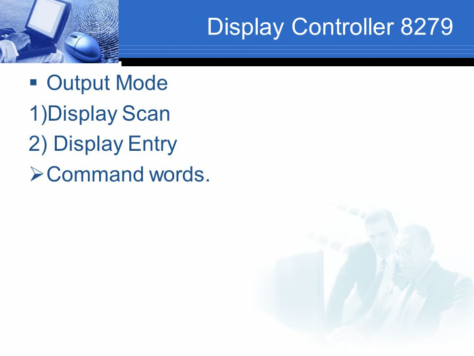 Display Controller 8279 Output Mode 1)Display Scan 2) Display Entry