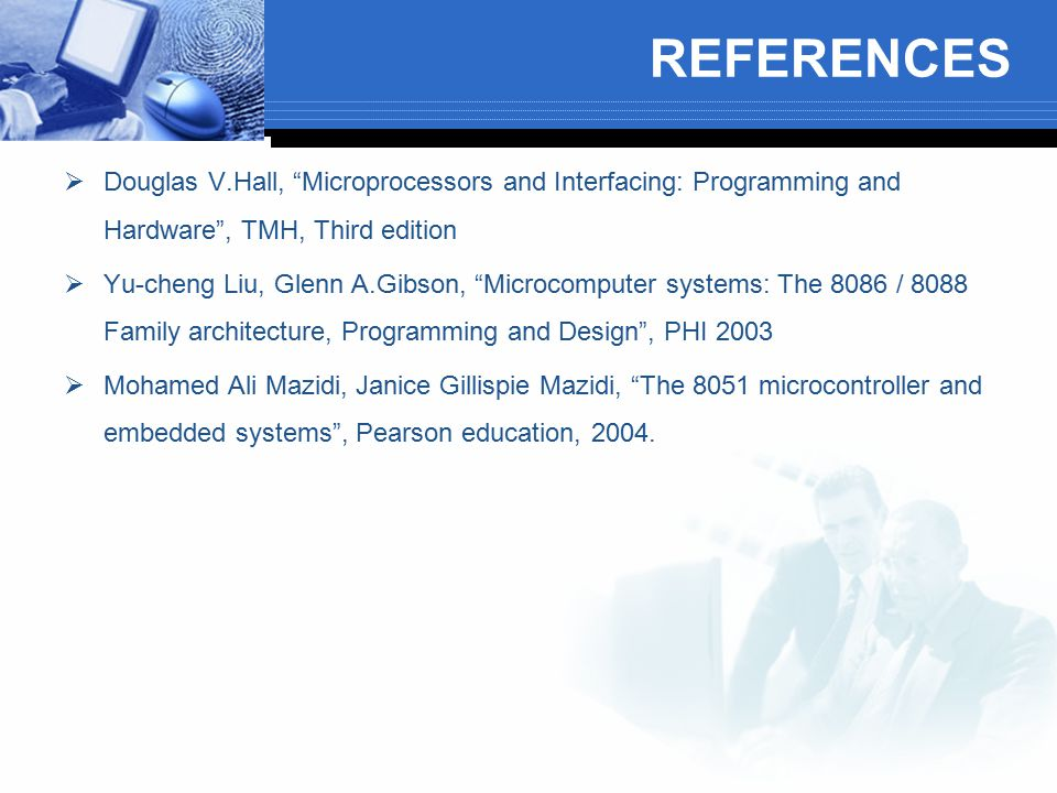 REFERENCES Douglas V.Hall, Microprocessors and Interfacing: Programming and Hardware , TMH, Third edition.