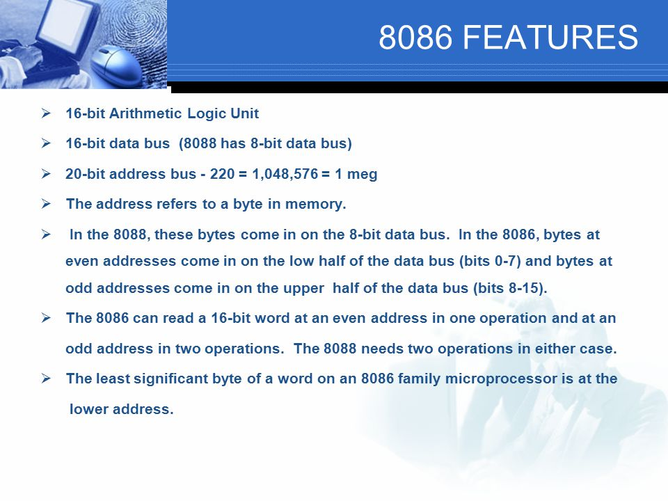 8086 FEATURES 16-bit Arithmetic Logic Unit