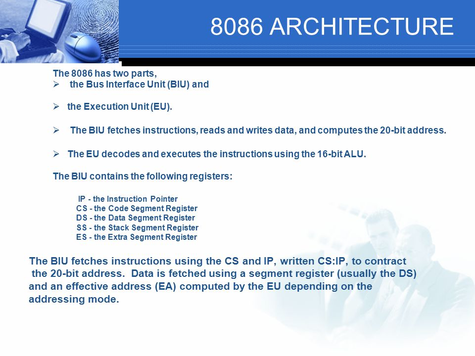 8086 ARCHITECTURE The 8086 has two parts, the Bus Interface Unit (BIU) and. the Execution Unit (EU).