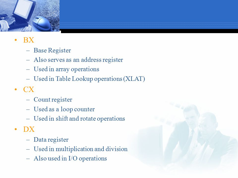 BX CX DX Base Register Also serves as an address register