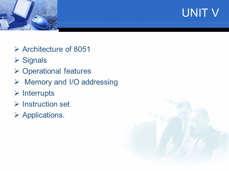 UNIT V Architecture of 8051 Signals Operational features