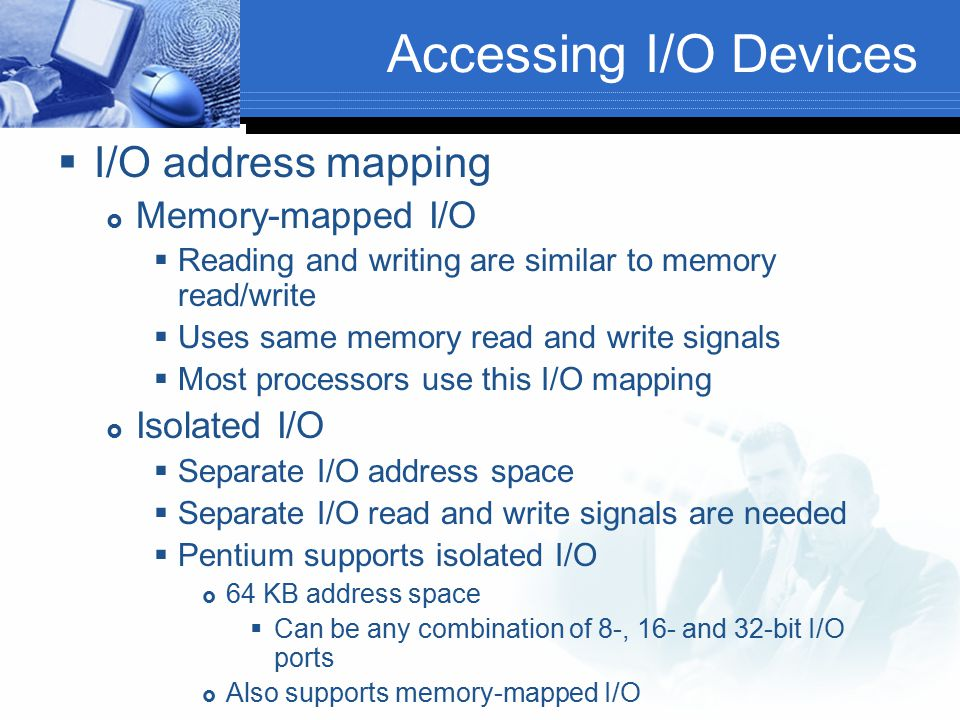 Accessing I/O Devices I/O address mapping Memory-mapped I/O