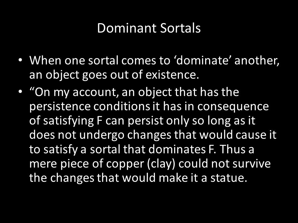Dominant Sortals When one sortal comes to 'dominate' another, an object goes out of existence.
