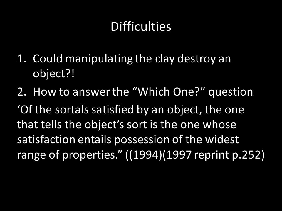 Difficulties Could manipulating the clay destroy an object !