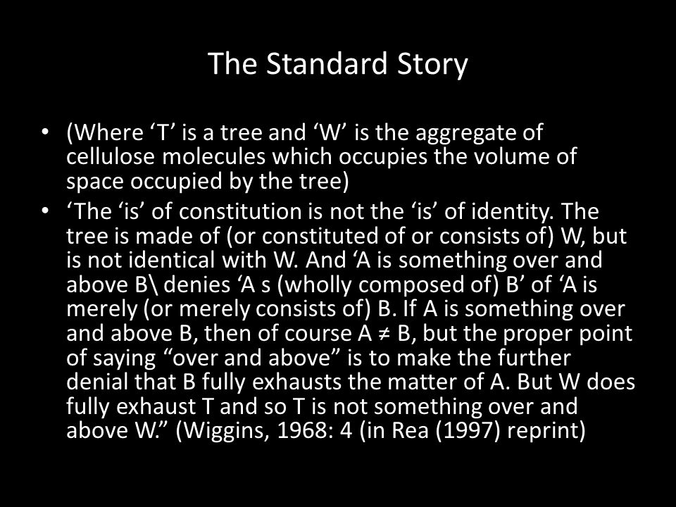 The Standard Story (Where 'T' is a tree and 'W' is the aggregate of cellulose molecules which occupies the volume of space occupied by the tree)