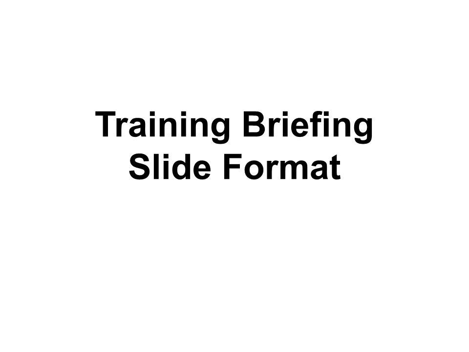 Training Briefing Slide Format