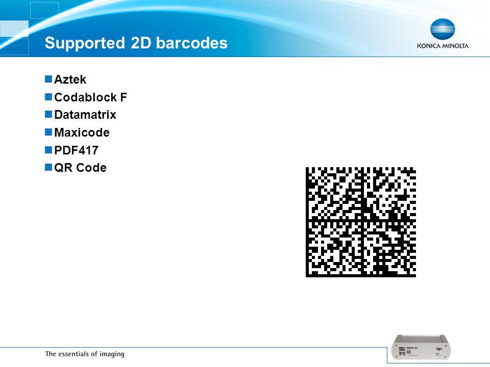Supported 2D barcodes Aztek Codablock F Datamatrix Maxicode PDF417