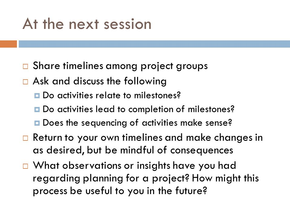 At the next session Share timelines among project groups