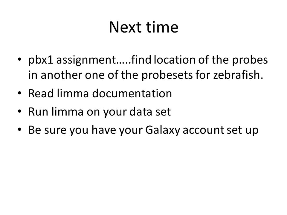Next time pbx1 assignment…..find location of the probes in another one of the probesets for zebrafish.
