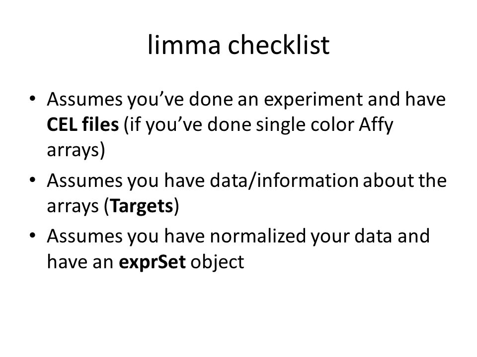 limma checklist Assumes you've done an experiment and have CEL files (if you've done single color Affy arrays)