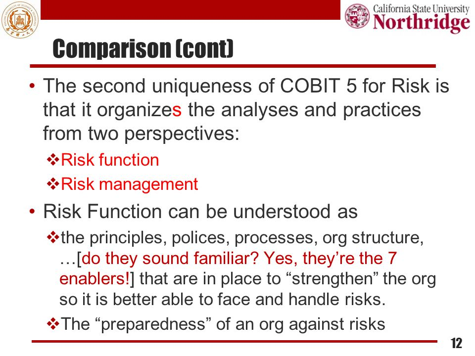 Comparison (cont) The second uniqueness of COBIT 5 for Risk is that it organizes the analyses and practices from two perspectives: